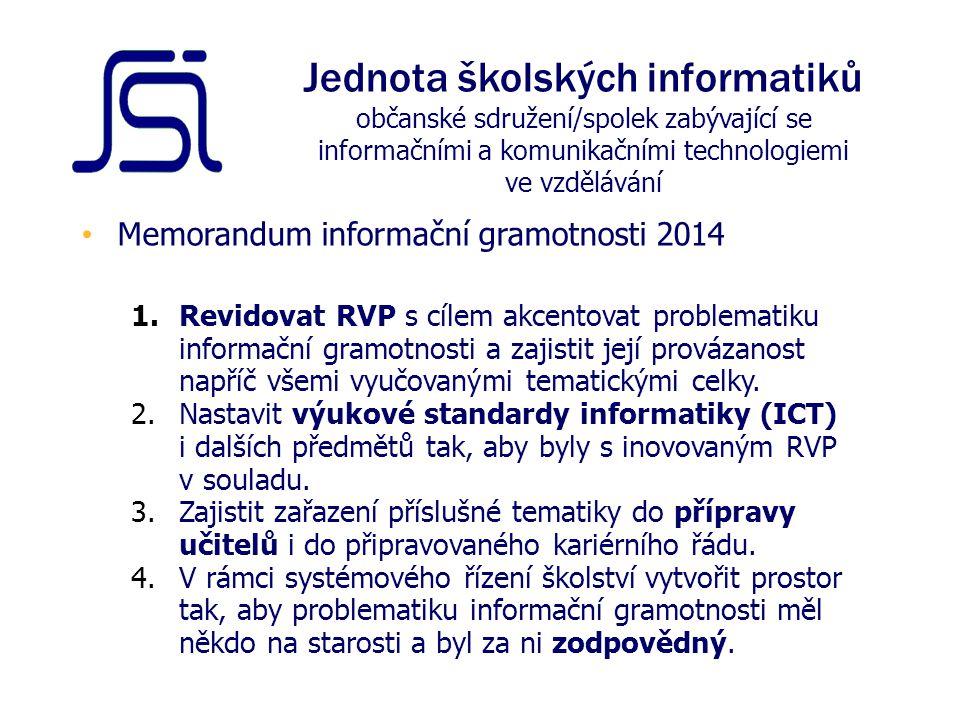 Memorandum informační gramotnosti 2014 1.Revidovat RVP s cílem akcentovat problematiku informační gramotnosti a zajistit její provázanost napříč všemi vyučovanými tematickými celky.