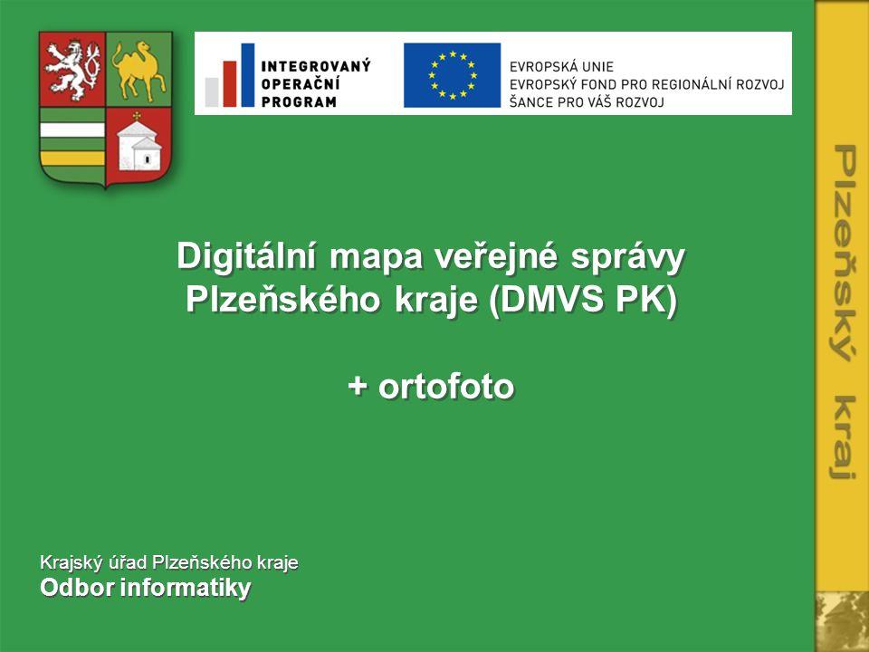 Digitální mapa veřejné správy Plzeňského kraje (DMVS PK) + ortofoto Krajský úřad Plzeňského kraje Odbor informatiky Krajský úřad Plzeňského kraje Odbo