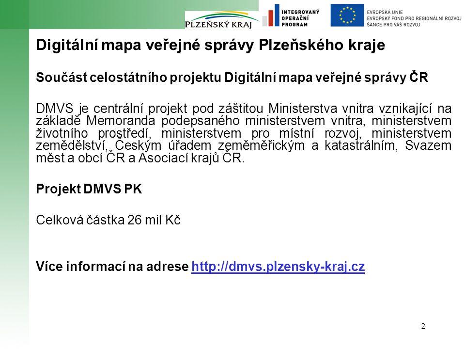 2 Digitální mapa veřejné správy Plzeňského kraje Součást celostátního projektu Digitální mapa veřejné správy ČR DMVS je centrální projekt pod záštitou