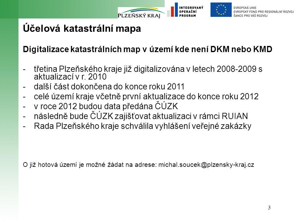 3 Účelová katastrální mapa Digitalizace katastrálních map v území kde není DKM nebo KMD -třetina Plzeňského kraje již digitalizována v letech 2008-2009 s aktualizací v r.