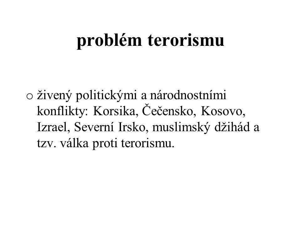 problém terorismu o živený politickými a národnostními konflikty: Korsika, Čečensko, Kosovo, Izrael, Severní Irsko, muslimský džihád a tzv. válka prot