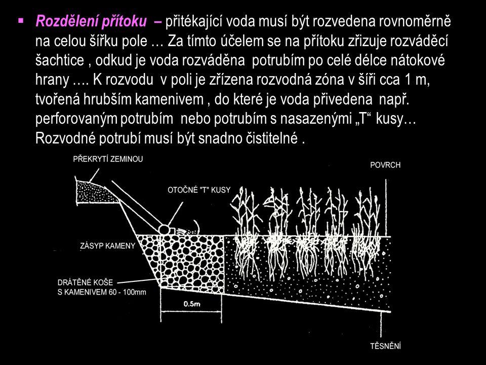  Rozdělení přítoku – přitékající voda musí být rozvedena rovnoměrně na celou šířku pole … Za tímto účelem se na přítoku zřizuje rozváděcí šachtice, odkud je voda rozváděna potrubím po celé délce nátokové hrany ….