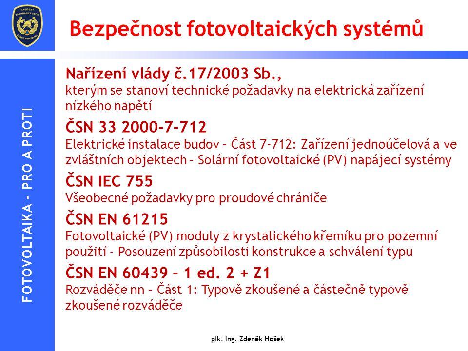 Bezpečnost fotovoltaických systémů Nařízení vlády č.17/2003 Sb., kterým se stanoví technické požadavky na elektrická zařízení nízkého napětí ČSN 33 20