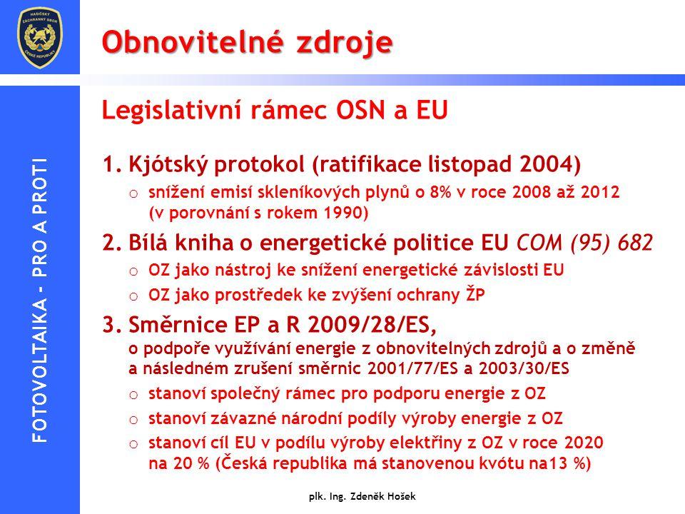 Obnovitelné zdroje plk. Ing. Zdeněk Hošek Legislativní rámec OSN a EU 1.Kjótský protokol (ratifikace listopad 2004) o snížení emisí skleníkových plynů
