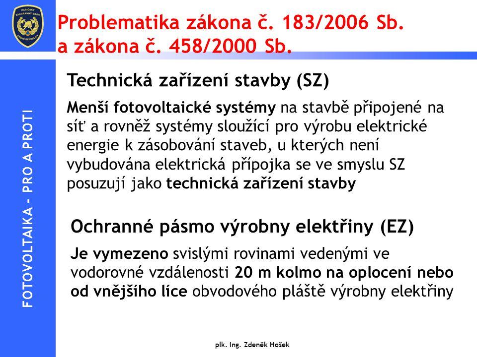 Problematika zákona č. 183/2006 Sb. a zákona č. 458/2000 Sb. Technická zařízení stavby (SZ) Menší fotovoltaické systémy na stavbě připojené na síť a r