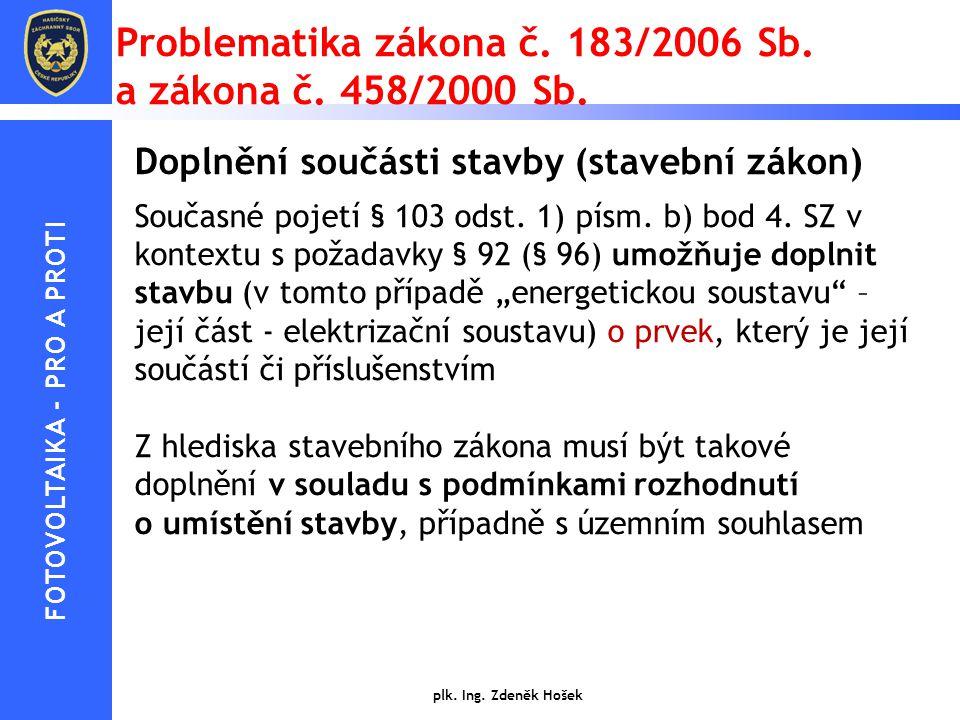 Problematika zákona č. 183/2006 Sb. a zákona č. 458/2000 Sb. Doplnění součásti stavby (stavební zákon) Současné pojetí § 103 odst. 1) písm. b) bod 4.