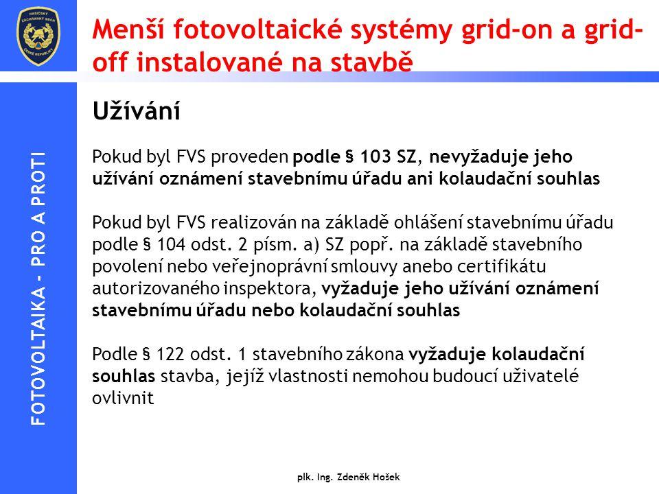 Menší fotovoltaické systémy grid-on a grid- off instalované na stavbě Užívání Pokud byl FVS proveden podle § 103 SZ, nevyžaduje jeho užívání oznámení