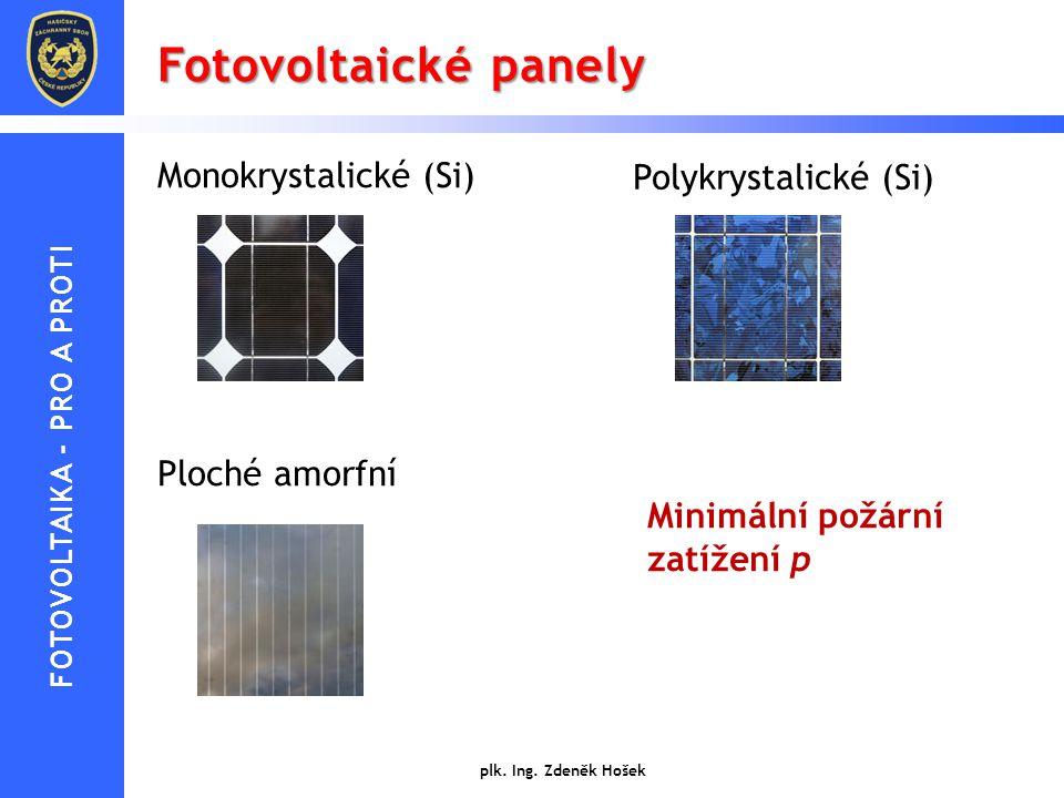 Fotovoltaické panely plk. Ing. Zdeněk Hošek Monokrystalické (Si) Ploché amorfní Minimální požární zatížení p FOTOVOLTAIKA - PRO A PROTI Polykrystalick