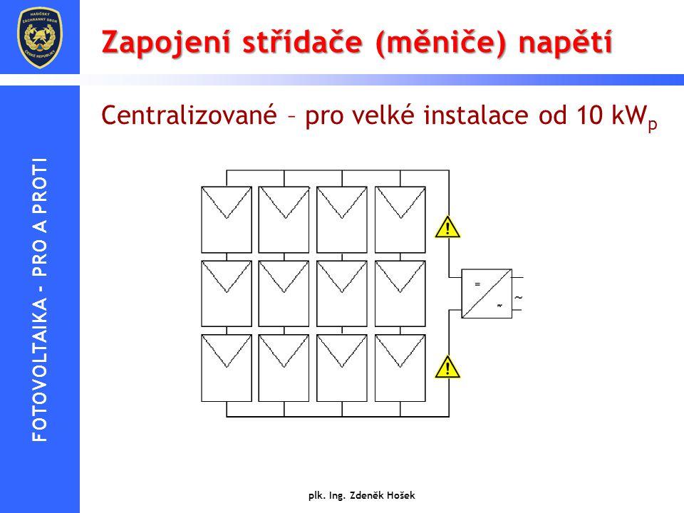 Zapojení střídače (měniče) napětí plk. Ing. Zdeněk Hošek Centralizované – pro velké instalace od 10 kW p FOTOVOLTAIKA - PRO A PROTI