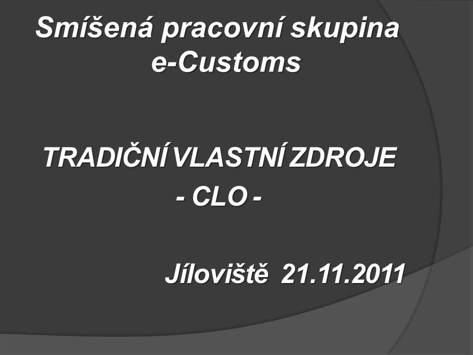 Smíšená pracovní skupina e-Customs TRADIČNÍ VLASTNÍ ZDROJE - CLO - Jíloviště 21.11.2011