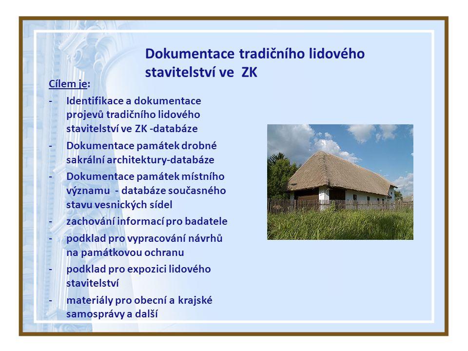 Dokumentace tradičního lidového stavitelství ve ZK Cílem je: -Identifikace a dokumentace projevů tradičního lidového stavitelství ve ZK -databáze -Dokumentace památek drobné sakrální architektury-databáze -Dokumentace památek místního významu - databáze současného stavu vesnických sídel -zachování informací pro badatele -podklad pro vypracování návrhů na památkovou ochranu -podklad pro expozici lidového stavitelství -materiály pro obecní a krajské samosprávy a další