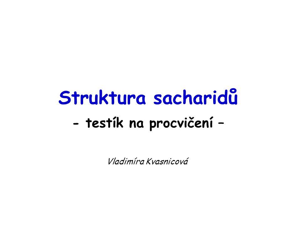 Struktura sacharidů - testík na procvičení – Vladimíra Kvasnicová