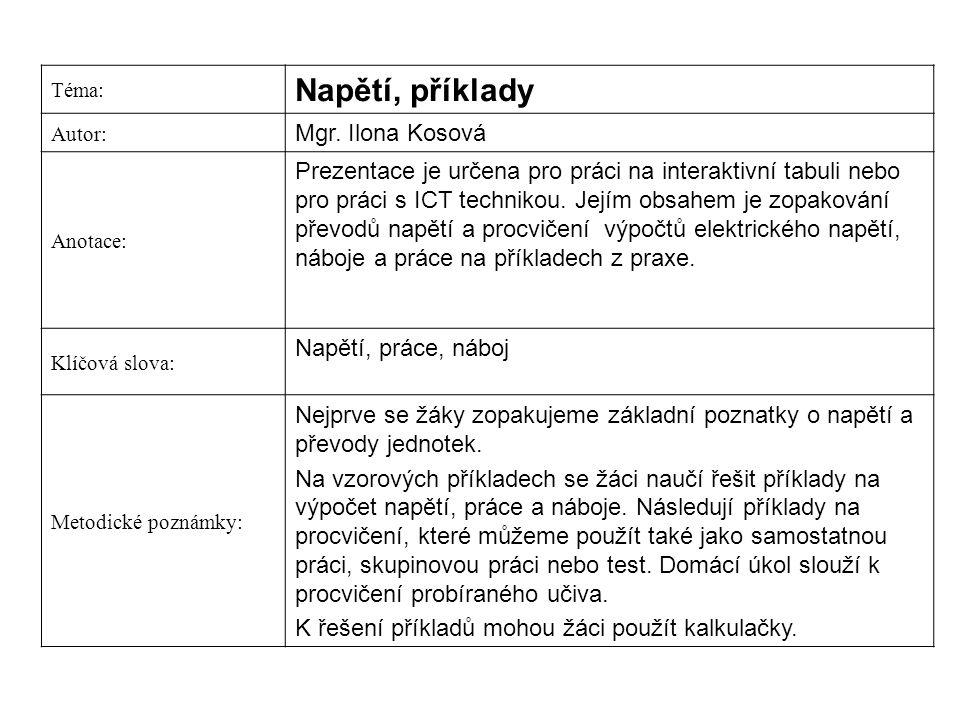 Téma: Napětí, příklady Autor: Mgr. Ilona Kosová Anotace: Prezentace je určena pro práci na interaktivní tabuli nebo pro práci s ICT technikou. Jejím o