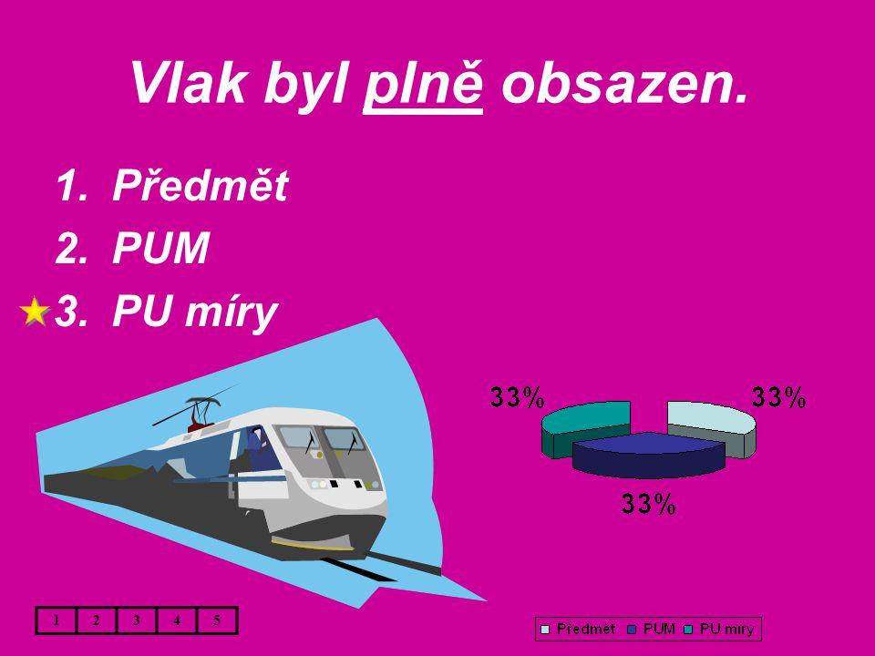 Vlak byl plně obsazen. 12345 1.Předmět 2.PUM 3.PU míry