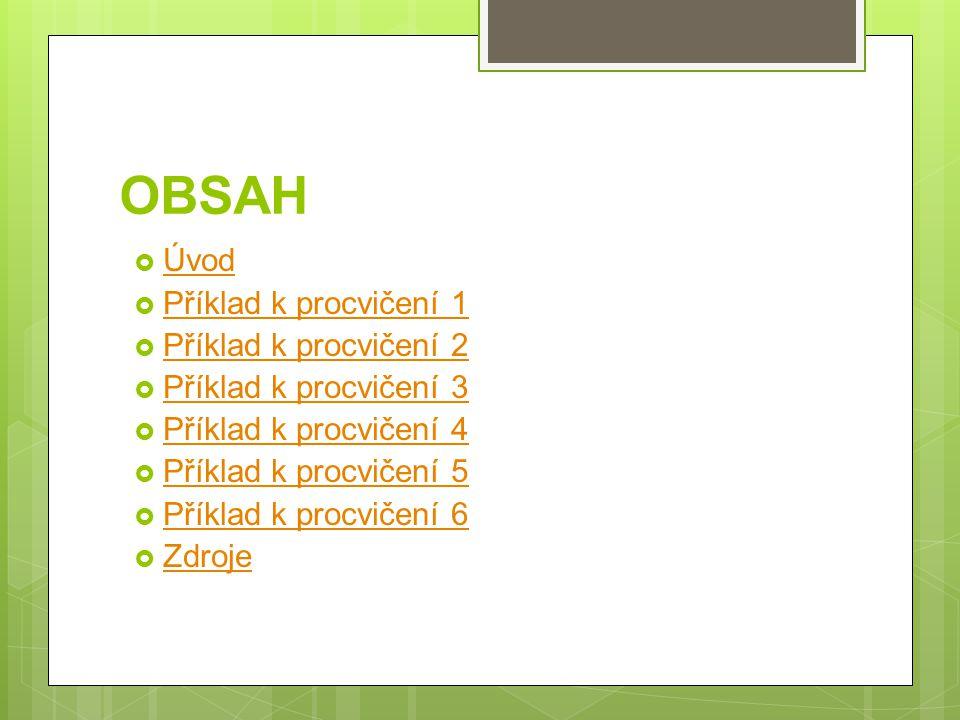OBSAH  Úvod Úvod  Příklad k procvičení 1 Příklad k procvičení 1  Příklad k procvičení 2 Příklad k procvičení 2  Příklad k procvičení 3 Příklad k p