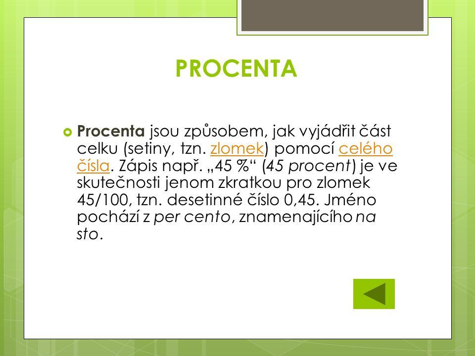 """PROCENTA PProcenta jsou způsobem, jak vyjádřit část celku (setiny, tzn. zlomek) pomocí celého čísla. Zápis např. """"45 %"""" (45 procent) je ve skutečnos"""