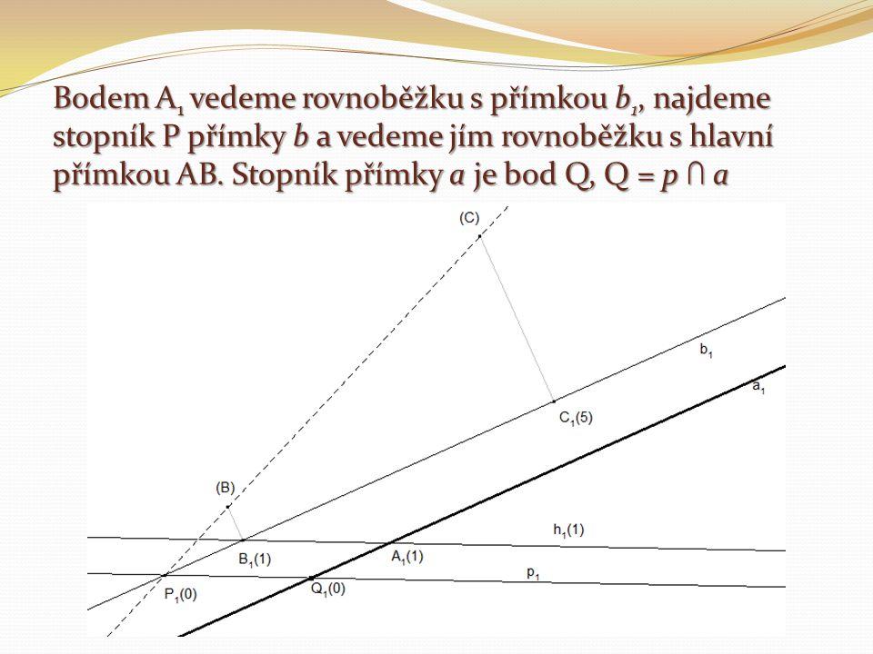 Bodem A 1 vedeme rovnoběžku s přímkou b 1, najdeme stopník P přímky b a vedeme jím rovnoběžku s hlavní přímkou AB. Stopník přímky a je bod Q, Q = p ∩