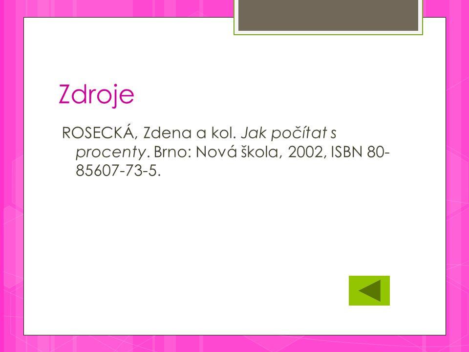 Zdroje ROSECKÁ, Zdena a kol. Jak počítat s procenty. Brno: Nová škola, 2002, ISBN 80- 85607-73-5.