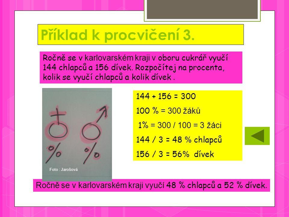 Příklad k procvičení 3. Ročně se v karlovarském kraji vyučí 48 % chlapců a 52 % dívek.