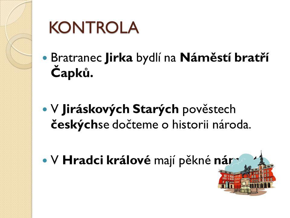 KONTROLA Bratranec Jirka bydlí na Náměstí bratří Čapků.