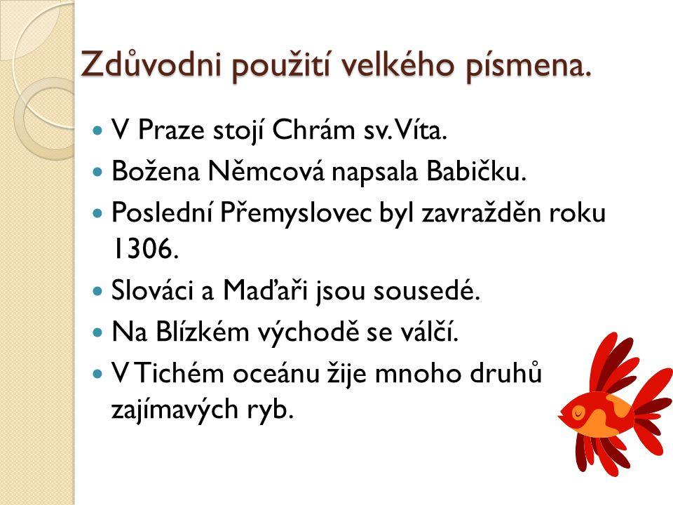 Zdůvodni použití velkého písmena. V Praze stojí Chrám sv.