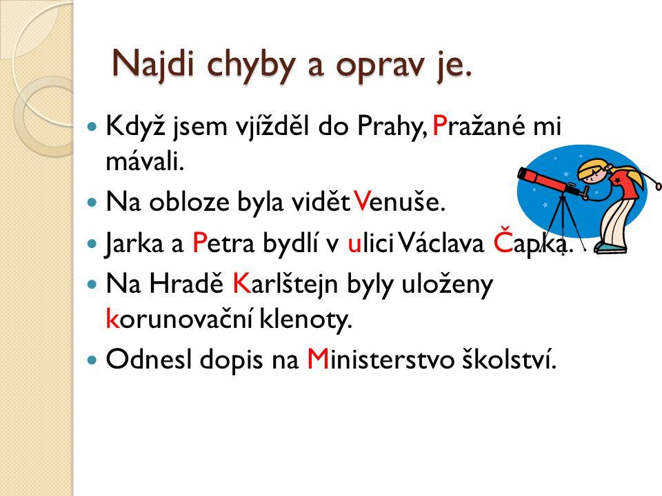 Najdi chyby a oprav je. Když jsem vjížděl do Prahy, Pražané mi mávali.