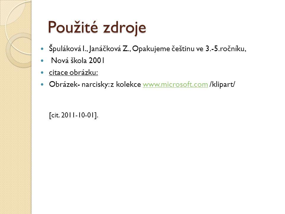 Použité zdroje Špuláková I., Janáčková Z., Opakujeme češtinu ve 3.-5.ročníku, Nová škola 2001 citace obrázku: Obrázek- narcisky: z kolekce www.microso
