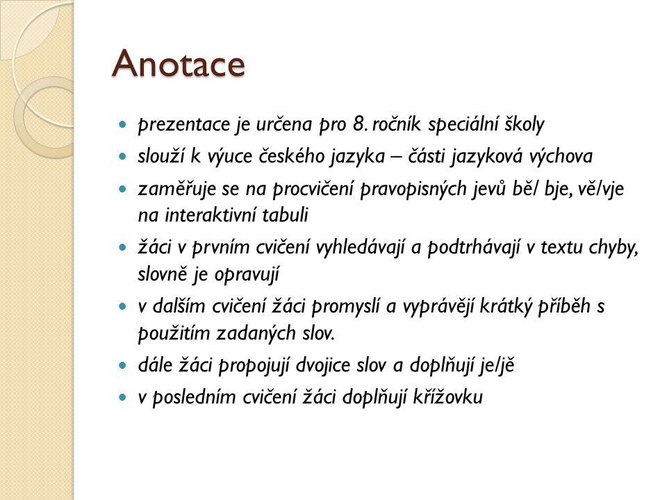 Anotace prezentace je určena pro 8. ročník speciální školy slouží k výuce českého jazyka – části jazyková výchova zaměřuje se na procvičení pravopisný