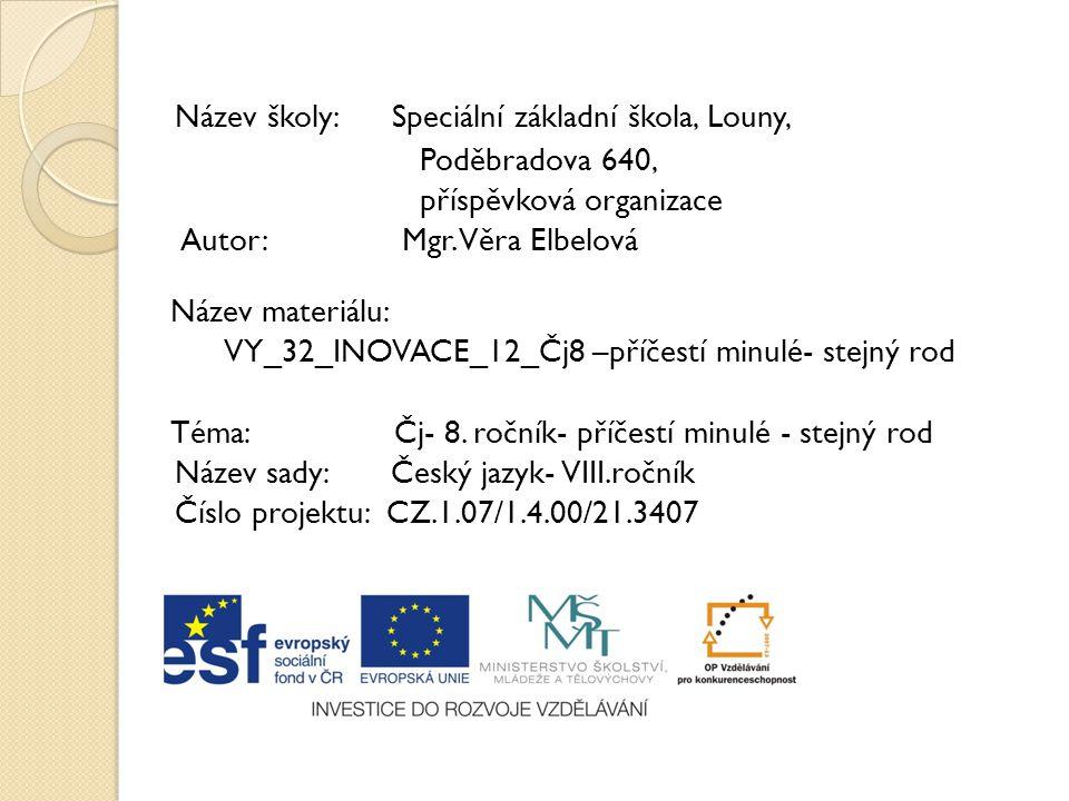 Název školy: Speciální základní škola, Louny, Poděbradova 640, příspěvková organizace Autor: Mgr. Věra Elbelová Název materiálu: VY_32_INOVACE_12_Čj8