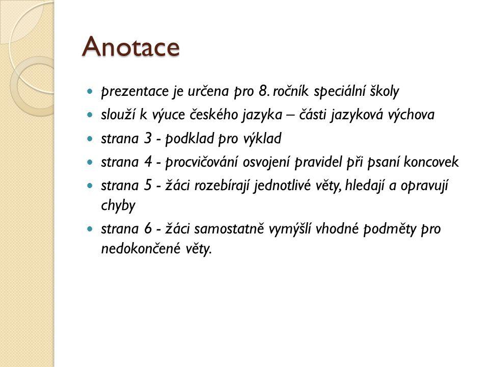 Anotace prezentace je určena pro 8. ročník speciální školy slouží k výuce českého jazyka – části jazyková výchova strana 3 - podklad pro výklad strana