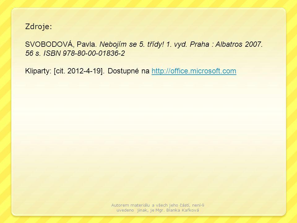 Zdroje: SVOBODOVÁ, Pavla. Nebojím se 5. třídy! 1. vyd. Praha : Albatros 2007. 56 s. ISBN 978-80-00-01836-2 Kliparty: [cit. 2012-4-19]. Dostupné na htt