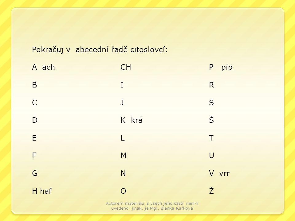 Pokračuj v abecední řadě citoslovcí: A achCHP píp BIR CJ S DK krአELT FMU GNV vrr H hafOŽ Autorem materiálu a všech jeho částí, není-li uvedeno jinak, je Mgr.