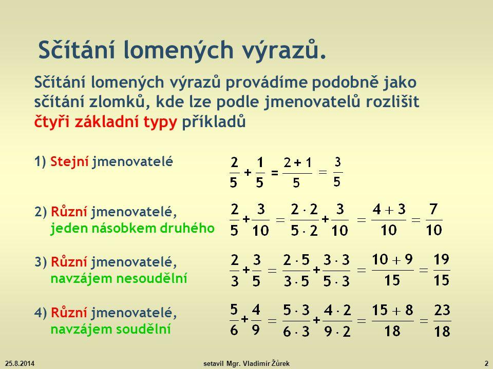 25.8.2014setavil Mgr.Vladimír Žůrek13 Sčítání lomených výrazů – příklady k procvičení.