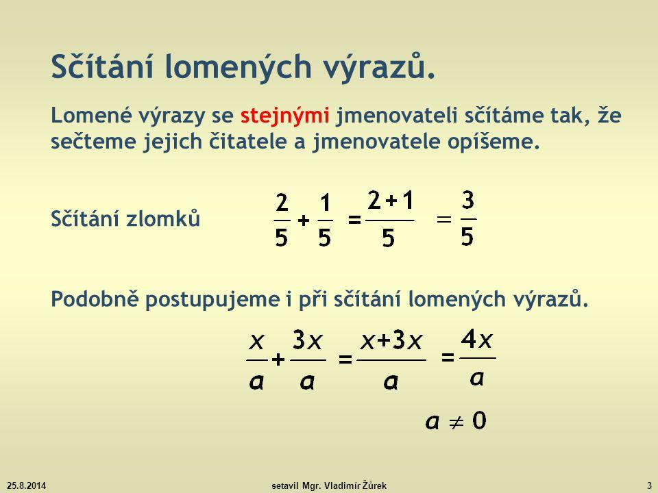 25.8.2014setavil Mgr.Vladimír Žůrek14 Sčítání lomených výrazů – příklady k procvičení.
