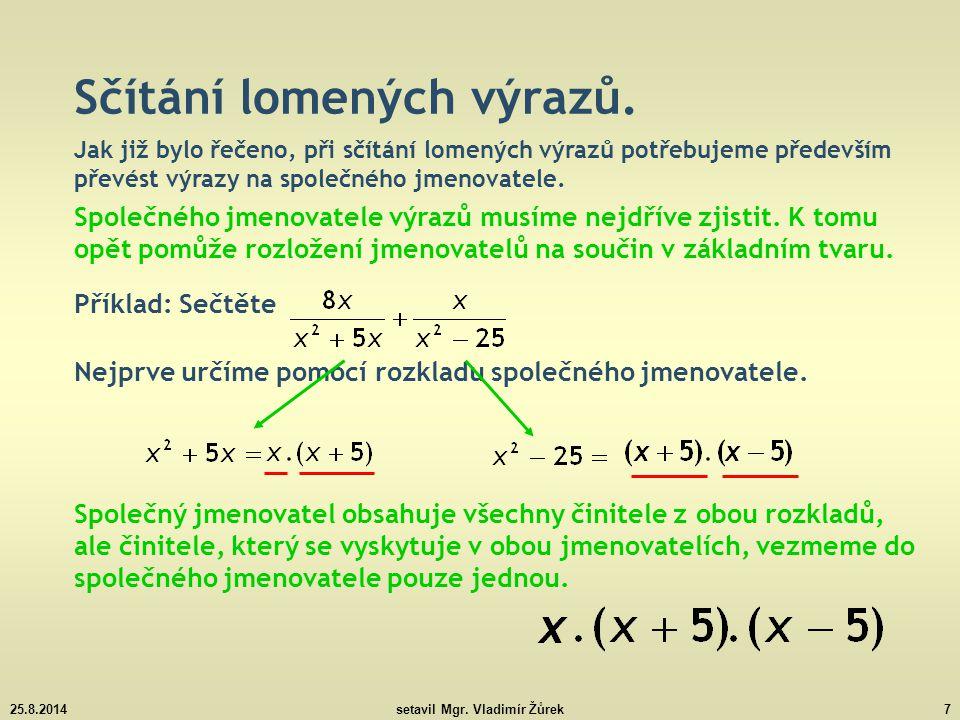 25.8.2014setavil Mgr. Vladimír Žůrek7 Nejprve určíme pomocí rozkladu společného jmenovatele. Sčítání lomených výrazů. Jak již bylo řečeno, při sčítání
