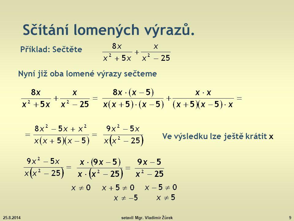 25.8.2014setavil Mgr.Vladimír Žůrek10 Sčítání lomených výrazů – příklady k procvičení.
