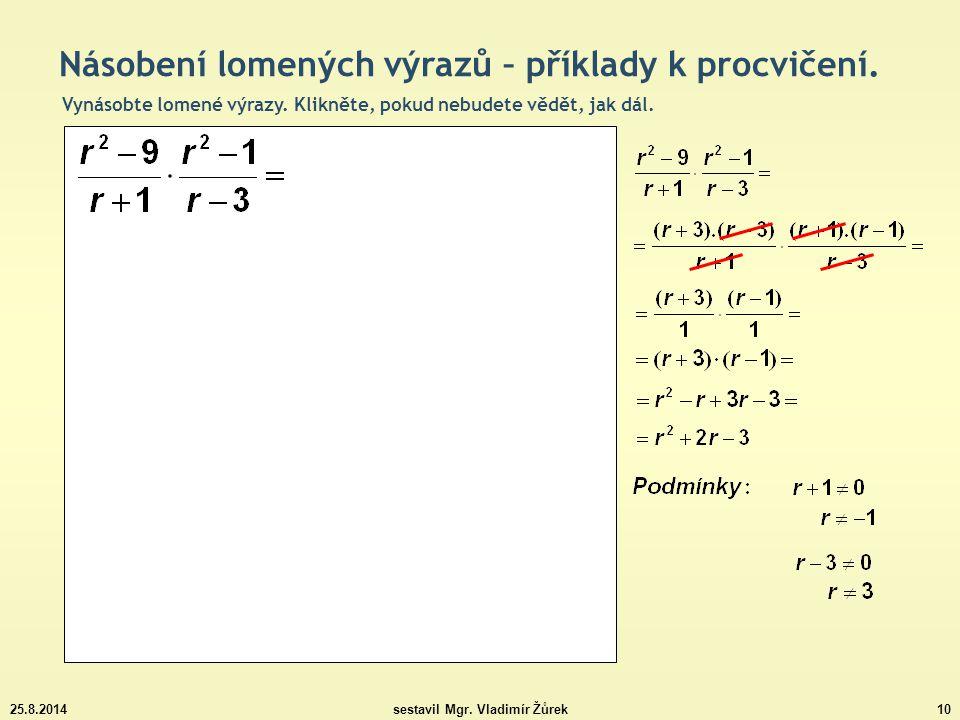 25.8.2014sestavil Mgr.Vladimír Žůrek10 Násobení lomených výrazů – příklady k procvičení.