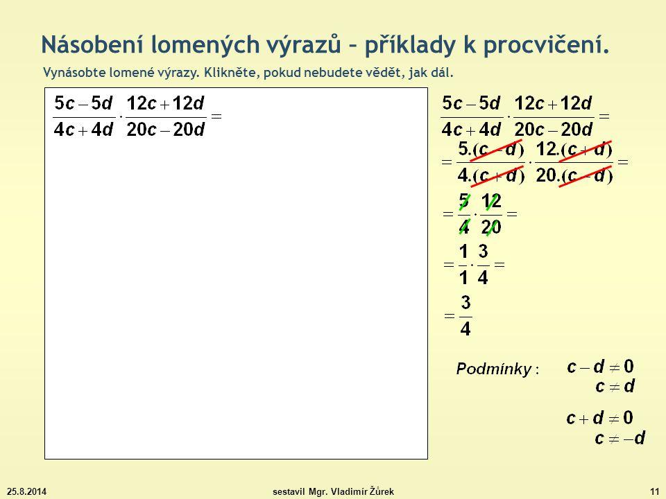 25.8.2014sestavil Mgr.Vladimír Žůrek11 Násobení lomených výrazů – příklady k procvičení.