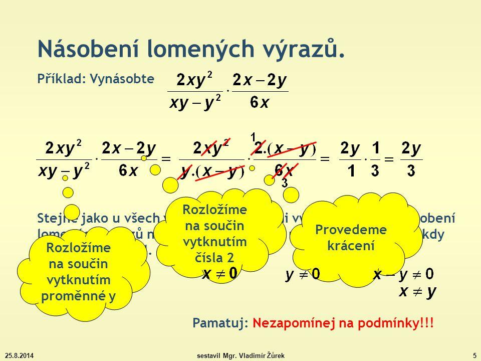 25.8.2014sestavil Mgr.Vladimír Žůrek16 Násobení lomených výrazů – příklady k procvičení.
