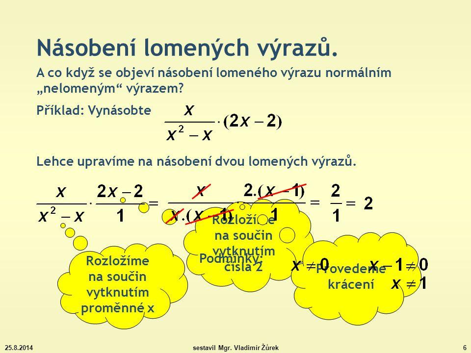 25.8.2014sestavil Mgr.Vladimír Žůrek7 Násobení lomených výrazů.