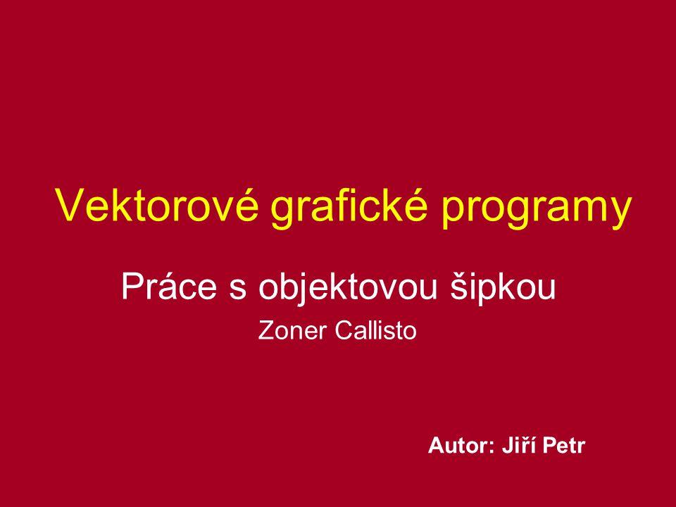 Vektorové grafické programy Práce s objektovou šipkou Zoner Callisto Autor: Jiří Petr