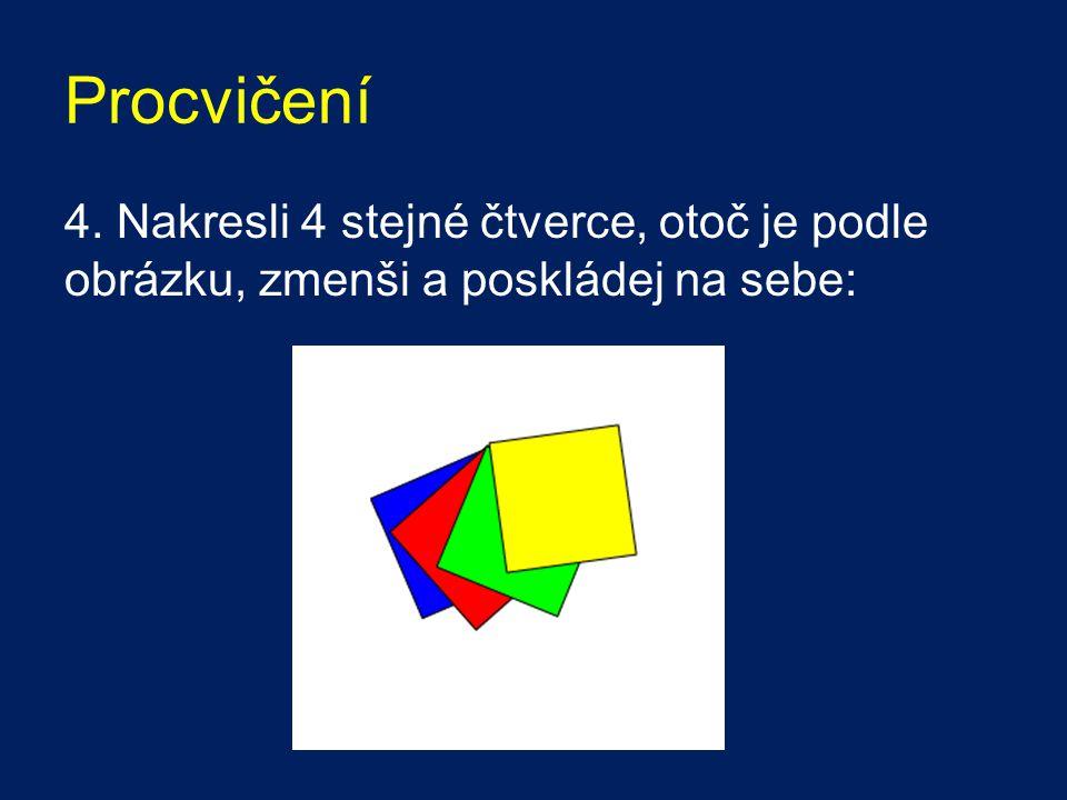 Procvičení 4. Nakresli 4 stejné čtverce, otoč je podle obrázku, zmenši a poskládej na sebe: