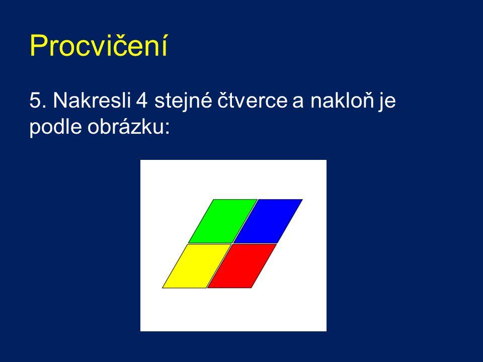 Procvičení 5. Nakresli 4 stejné čtverce a nakloň je podle obrázku: