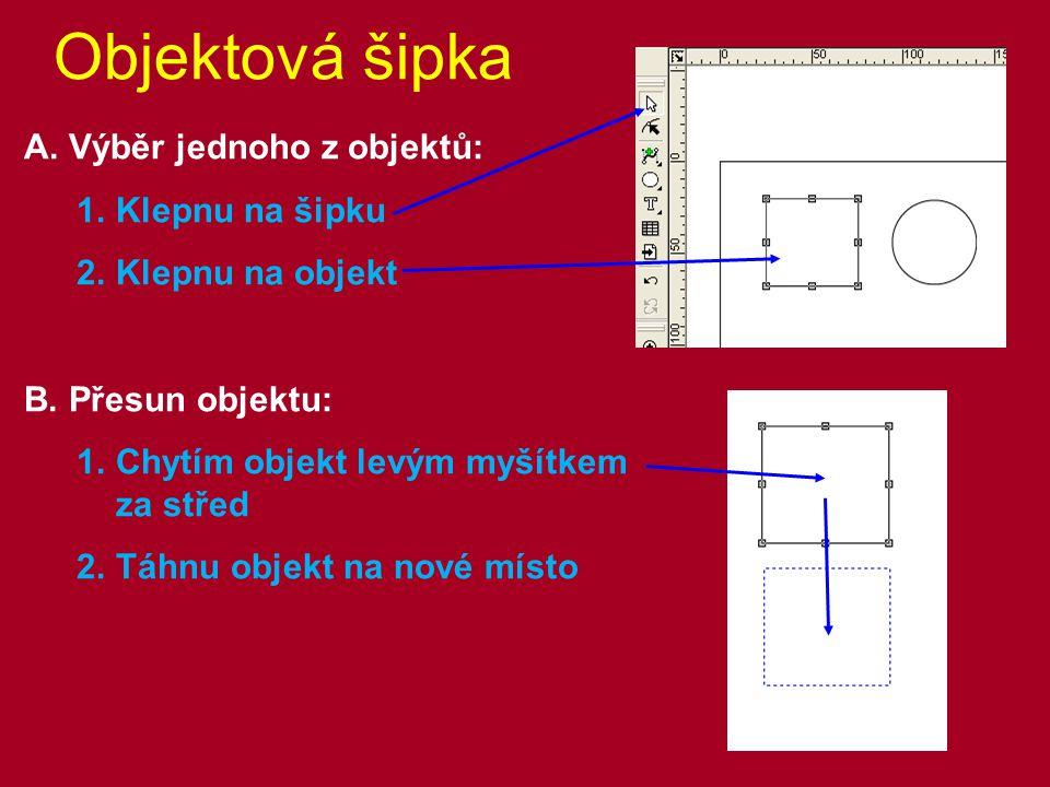 Objektová šipka A. Výběr jednoho z objektů: 1.Klepnu na šipku 2.Klepnu na objekt B. Přesun objektu: 1.Chytím objekt levým myšítkem za střed 2.Táhnu ob
