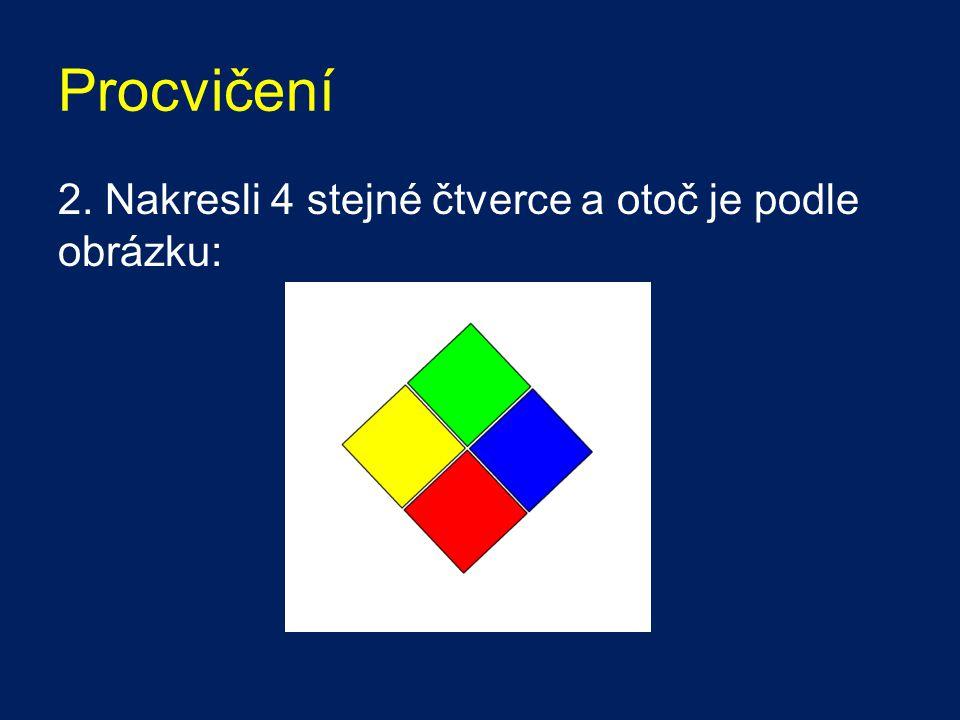 Procvičení 2. Nakresli 4 stejné čtverce a otoč je podle obrázku: