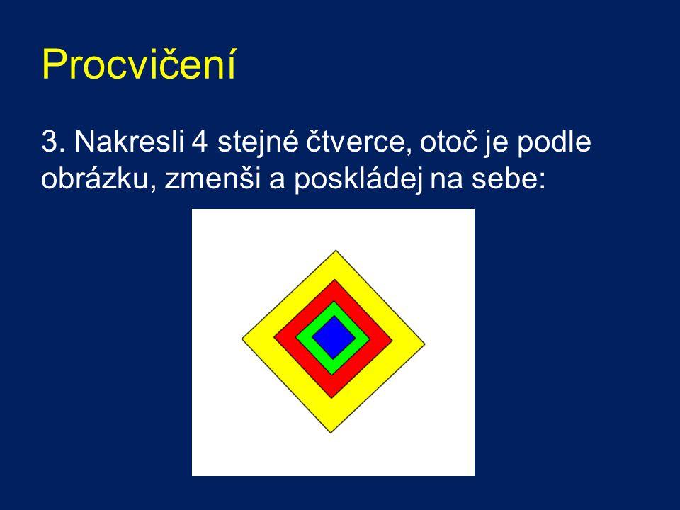 Procvičení 3. Nakresli 4 stejné čtverce, otoč je podle obrázku, zmenši a poskládej na sebe: