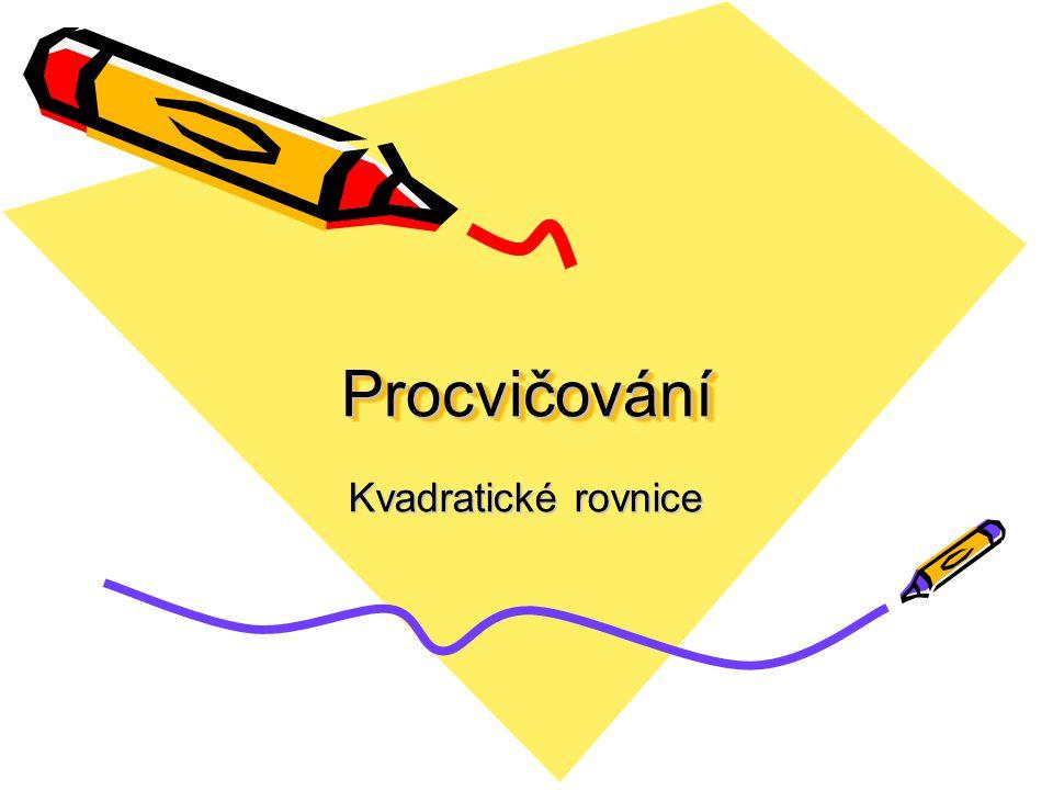 ProcvičováníProcvičování Kvadratické rovnice