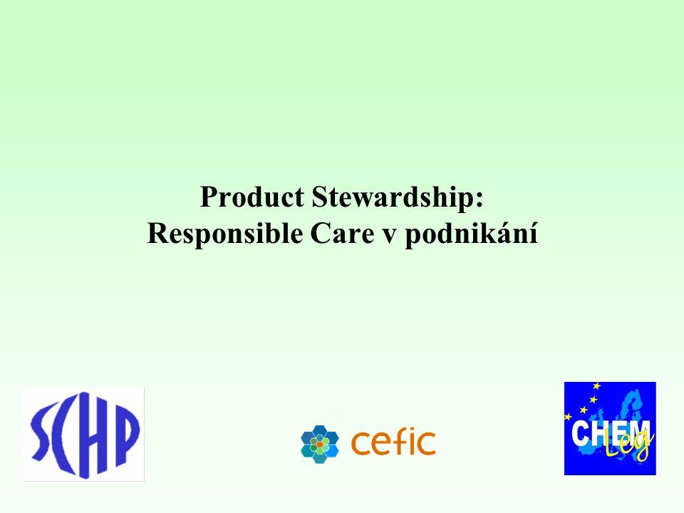 Product Stewardship: Responsible Care pro výrobky Vývoj od respektování legislativy ke: konání správných věcí Průmysl cítí zodpovědnost za zlepšení schopnosti společnosti mít prospěch z chemických látek při minimalizaci rizika
