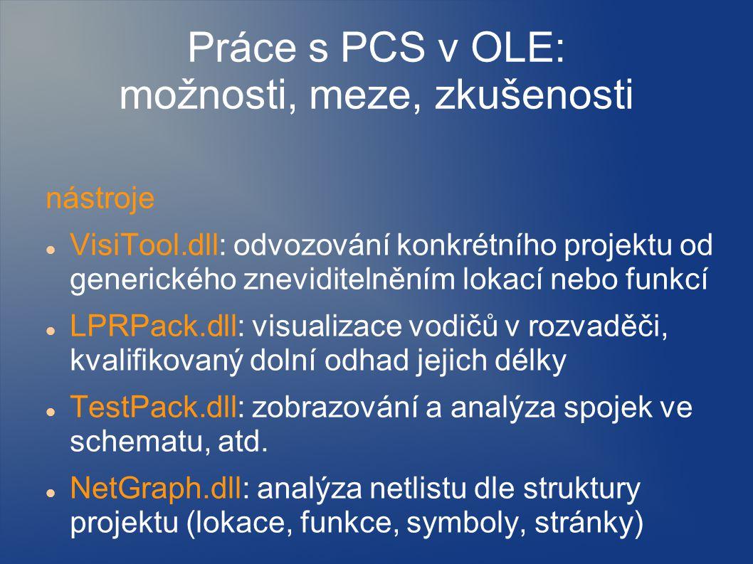 Práce s PCS v OLE: možnosti, meze, zkušenosti nástroje VisiTool.dll: odvozování konkrétního projektu od generického zneviditelněním lokací nebo funkcí LPRPack.dll: visualizace vodičů v rozvaděči, kvalifikovaný dolní odhad jejich délky TestPack.dll: zobrazování a analýza spojek ve schematu, atd.