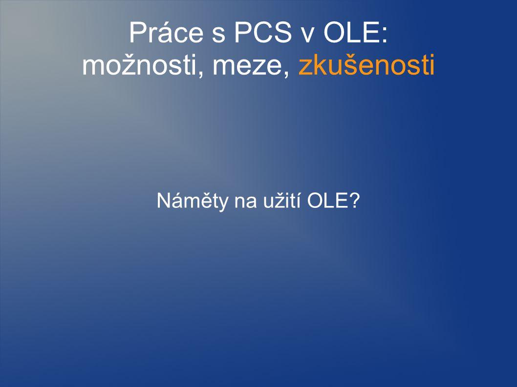 Práce s PCS v OLE: možnosti, meze, zkušenosti Náměty na užití OLE?